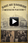 Exhibition: Slaves and Slaveholders of Wessyngton Plantation